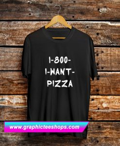 1-800 I Want Pizza T Shirt (GPMU)