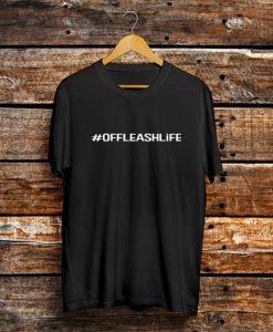 #OFFLEASHLiFE T Shirt (GPMU)
