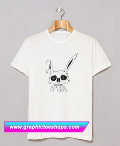 Your God is Dead Easter T Shirt (GPMU)