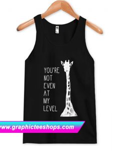You're Not Even At My Level Tanktop (GPMU)