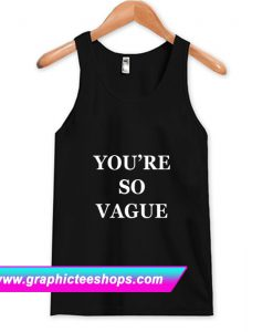 You're So Vague Tanktop (GPMU)