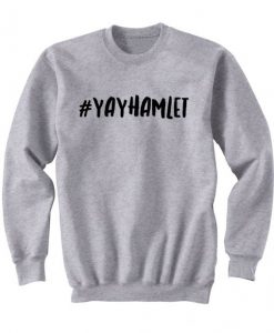 #YAYHAMLET Sweatshirt (GPMU)#YAYHAMLET Sweatshirt (GPMU)