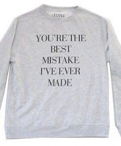 you're the best mistake i've ever made sweatshirt (GPMU)