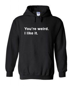You're weird I like it Hoodie (GPMU)