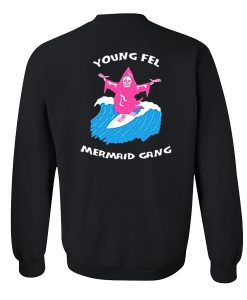 Young Fel Mermaid Gang Sweatshirt back (GPMU)