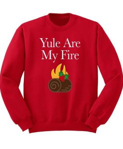 Yule are My Fire Sweatshirt (GPMU)