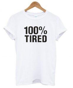 100% Tired T-Shirt (GPMU)