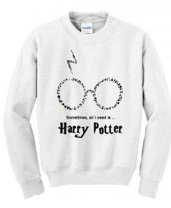 Sometimes All I Need Is Harry Potter Sweatshirt (GPMU)
