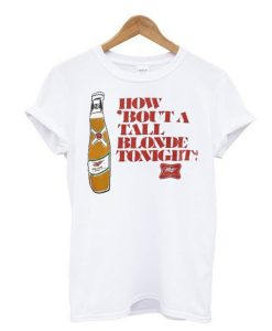 How 'Bout A Tall Blonde Tonight T-Shirt (GPMU)