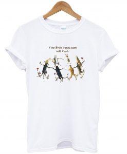 Your BItch Wanna Party With Cardi T-Shirt (GPMU)