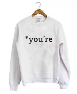 You're Sweatshirt (GPMU)